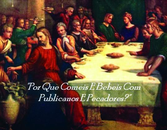 Jesus comendo e bebendo com publicanos e pecadores